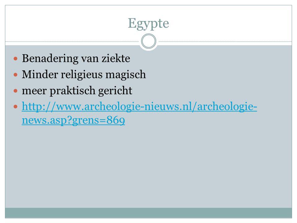 Egypte Benadering van ziekte Minder religieus magisch meer praktisch gericht http://www.archeologie-nieuws.nl/archeologie- news.asp?grens=869 http://www.archeologie-nieuws.nl/archeologie- news.asp?grens=869