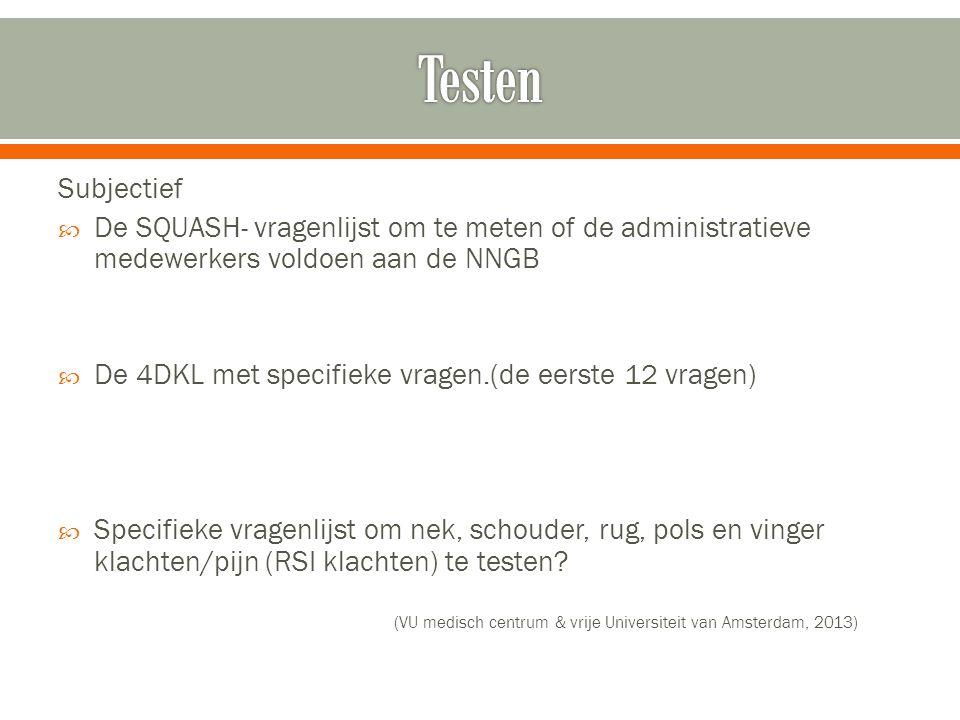 Subjectief  De SQUASH- vragenlijst om te meten of de administratieve medewerkers voldoen aan de NNGB  De 4DKL met specifieke vragen.(de eerste 12 vr