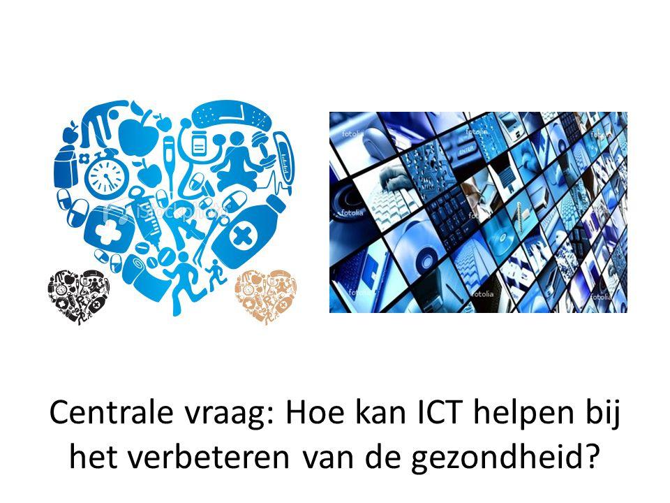 Centrale vraag: Hoe kan ICT helpen bij het verbeteren van de gezondheid?