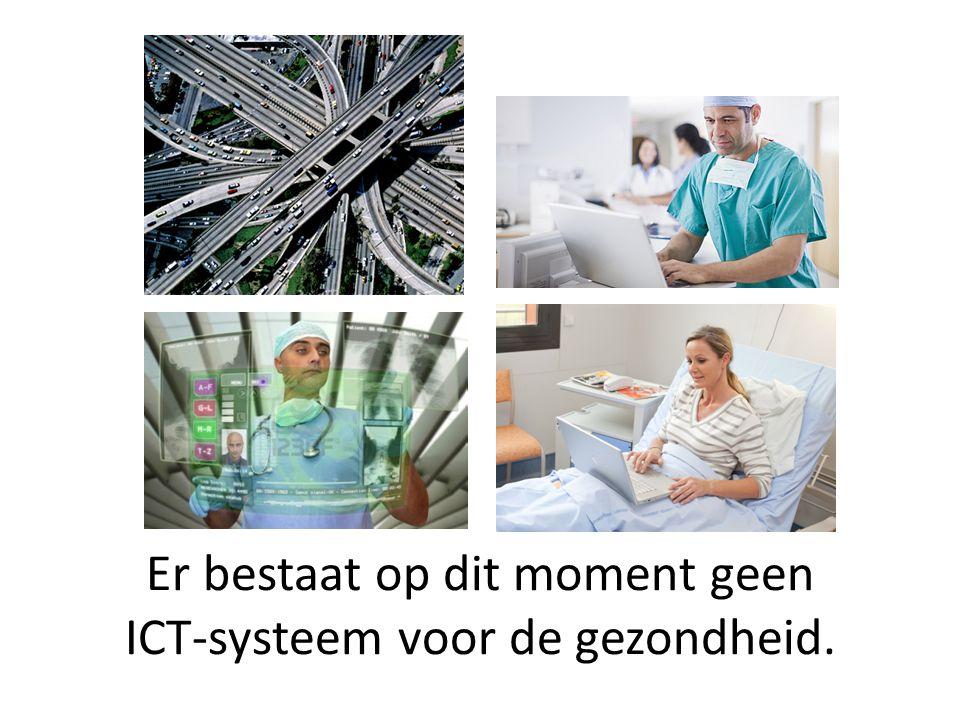 Er bestaat op dit moment geen ICT-systeem voor de gezondheid.