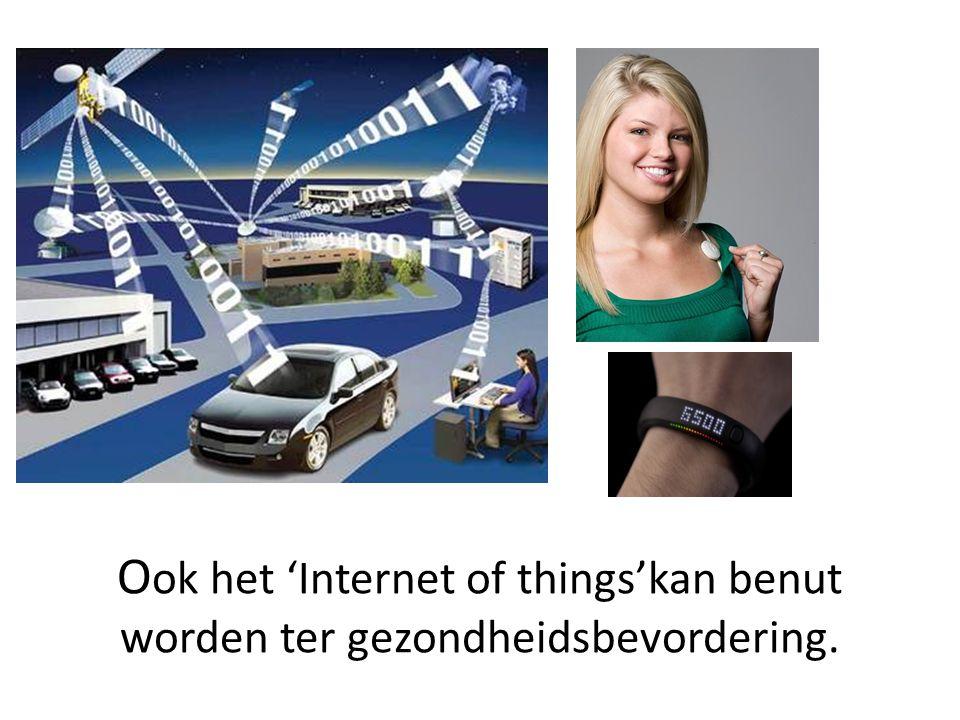 O ok het 'Internet of things'kan benut worden ter gezondheidsbevordering.