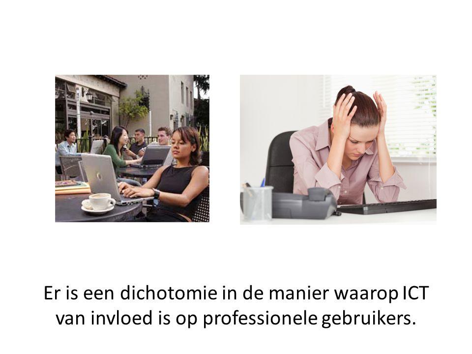 Er is een dichotomie in de manier waarop ICT van invloed is op professionele gebruikers.