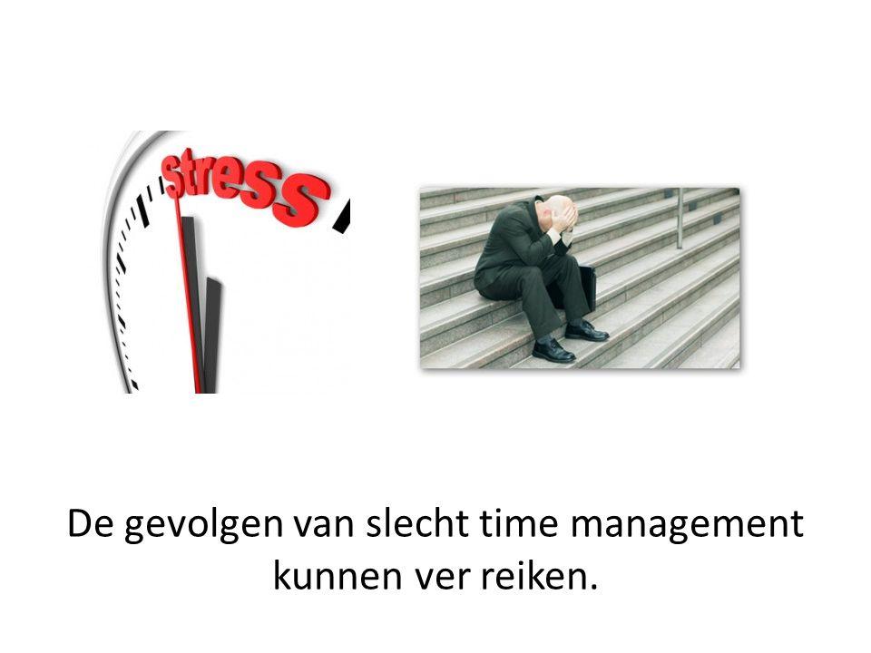 De gevolgen van slecht time management kunnen ver reiken.