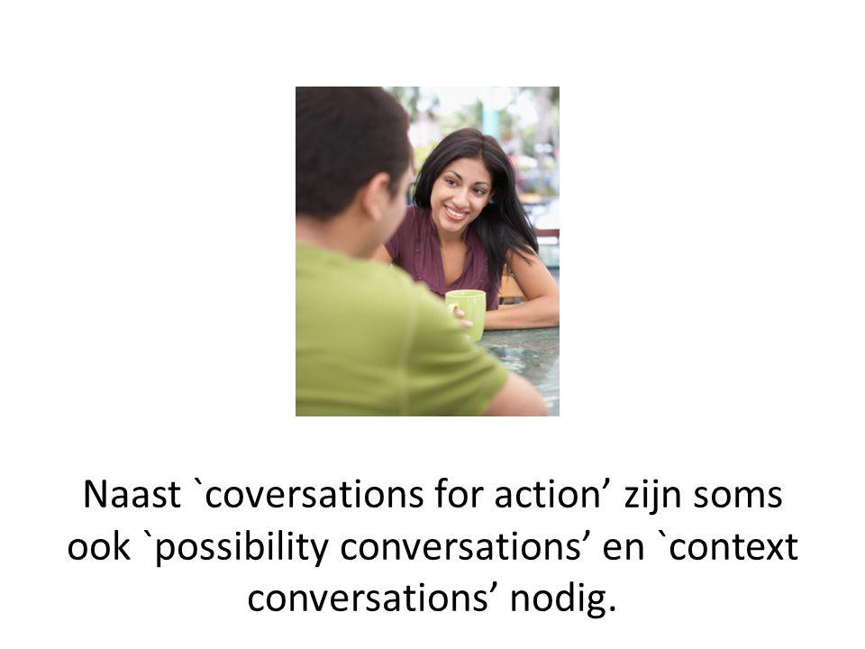 Naast `coversations for action' zijn soms ook `possibility conversations' en `context conversations' nodig.