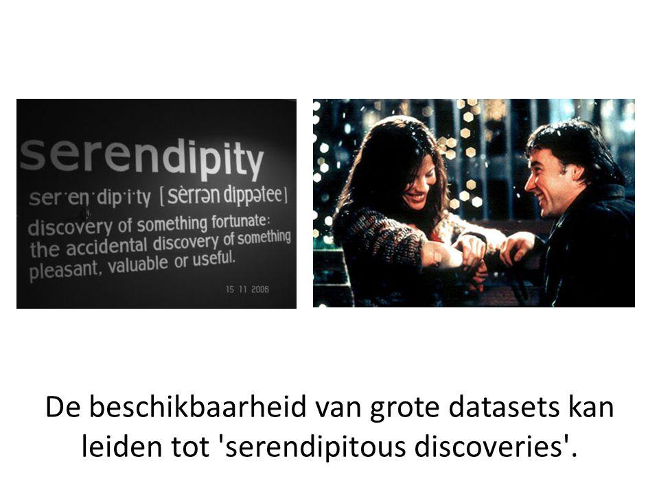 De beschikbaarheid van grote datasets kan leiden tot serendipitous discoveries .