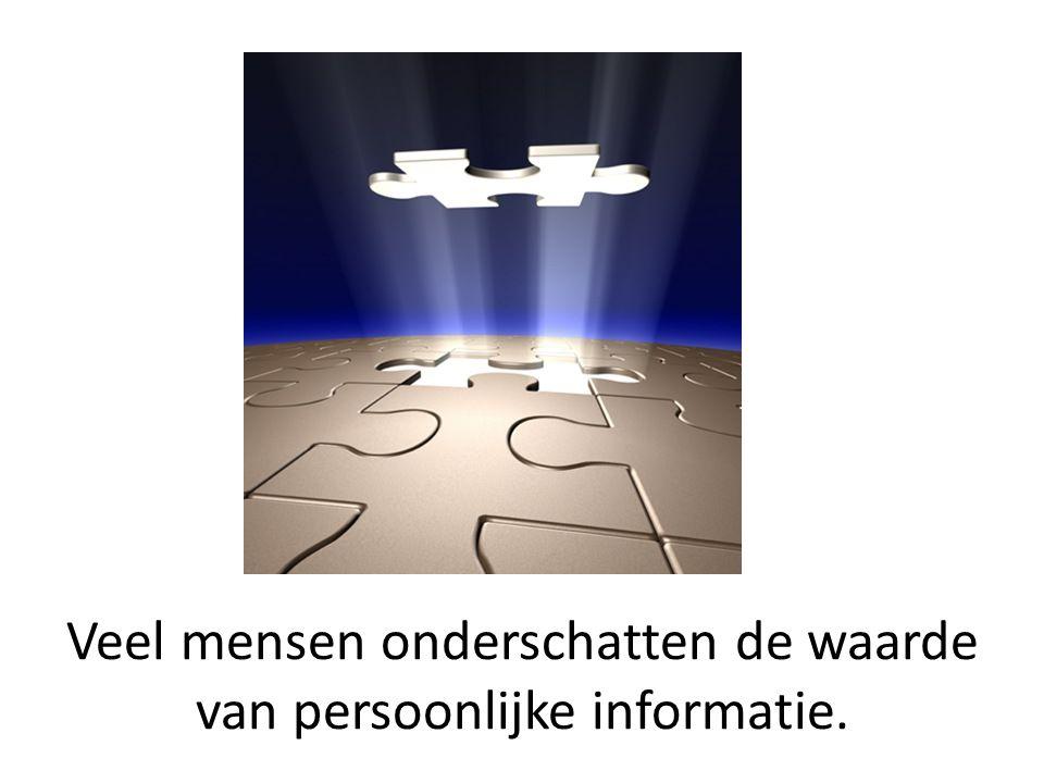 Veel mensen onderschatten de waarde van persoonlijke informatie.