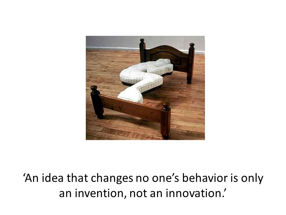 'An idea that changes no one's behavior is only an invention, not an innovation.'
