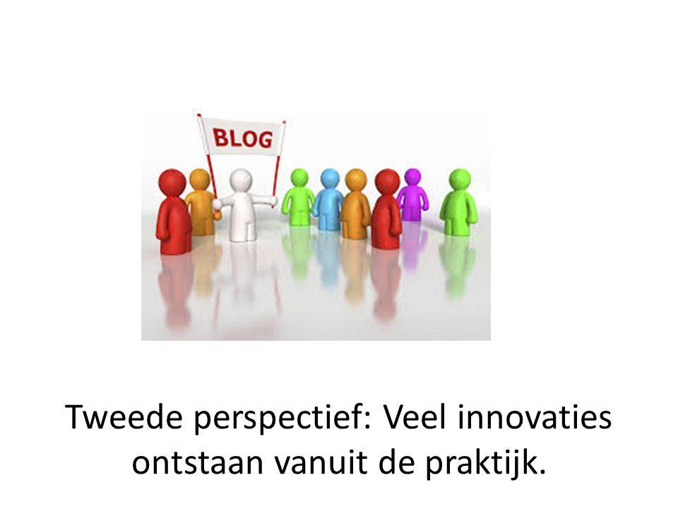 Tweede perspectief: Veel innovaties ontstaan vanuit de praktijk.