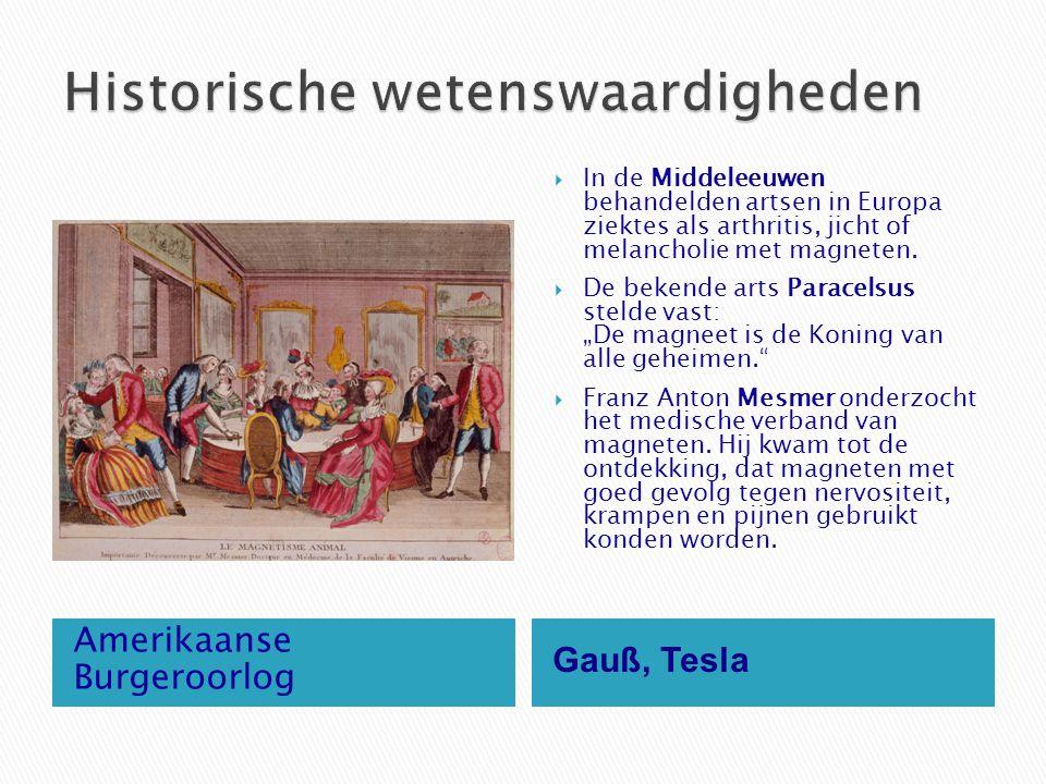 Amerikaanse Burgeroorlog Gauß, Tesla  In de Middeleeuwen behandelden artsen in Europa ziektes als arthritis, jicht of melancholie met magneten.  De
