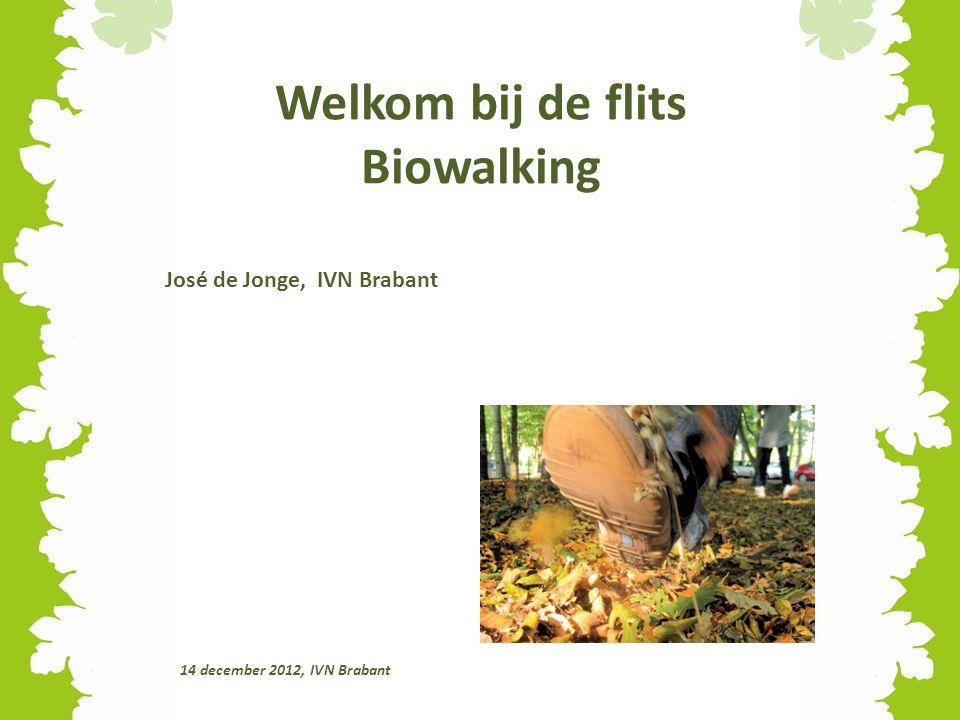 Ontstaan Biowalking Brabant Provincie Noord-Brabant -Natuur is belangrijk voor gezondheid -Een gezonde natuur (biodiversiteit) is belangrijk -Bewegen is belangrijk voor gezondheid -Conclusie pilots wenselijk : coördinatie IVN, klankbord Provinciale Raad Gezondheid Wat is een biowalk.