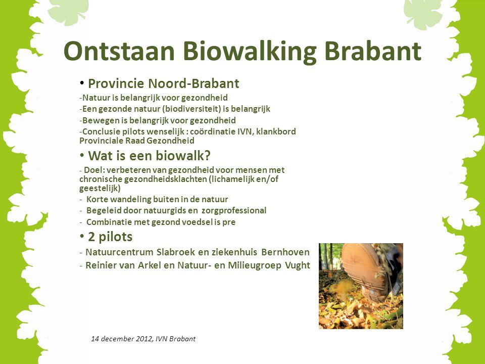 Ontstaan Biowalking Brabant Provincie Noord-Brabant -Natuur is belangrijk voor gezondheid -Een gezonde natuur (biodiversiteit) is belangrijk -Bewegen
