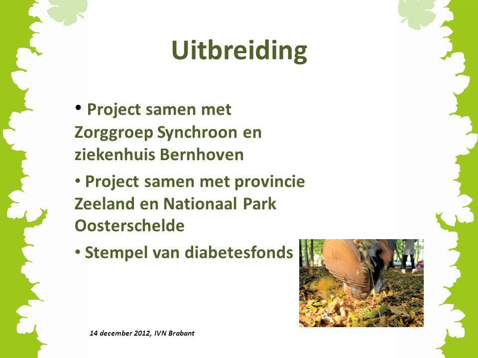 Uitbreiding Project samen met Zorggroep Synchroon en ziekenhuis Bernhoven Project samen met provincie Zeeland en Nationaal Park Oosterschelde Stempel van diabetesfonds 14 december 2012, IVN Brabant