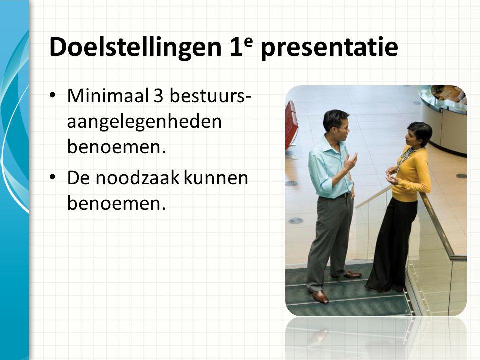 Doelstellingen 1 e presentatie Minimaal 3 bestuurs- aangelegenheden benoemen.
