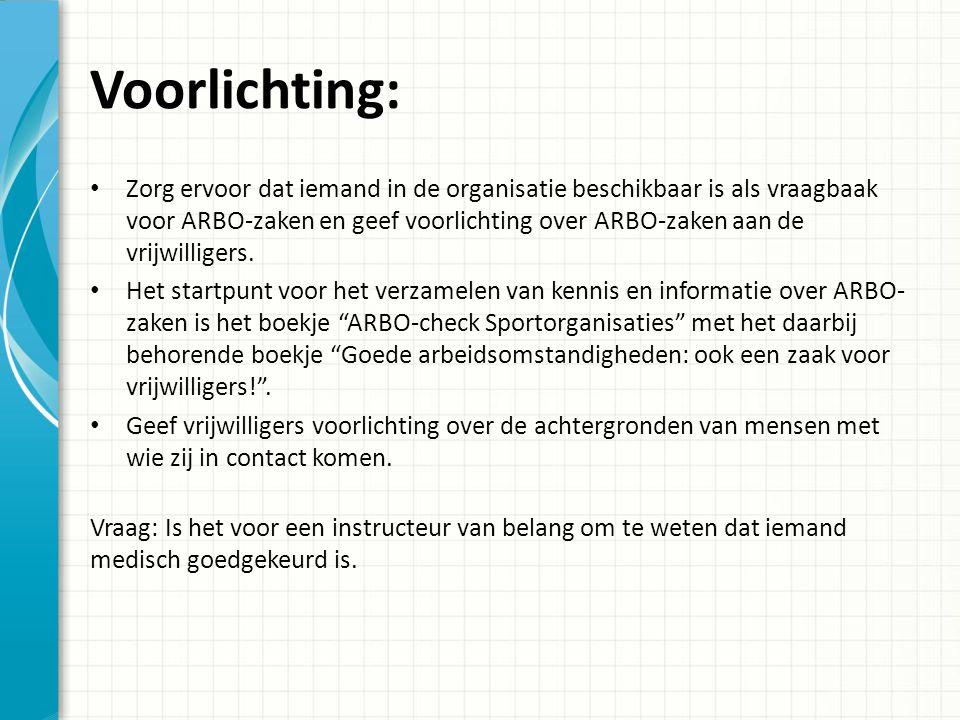 Voorlichting: Zorg ervoor dat iemand in de organisatie beschikbaar is als vraagbaak voor ARBO-zaken en geef voorlichting over ARBO-zaken aan de vrijwilligers.
