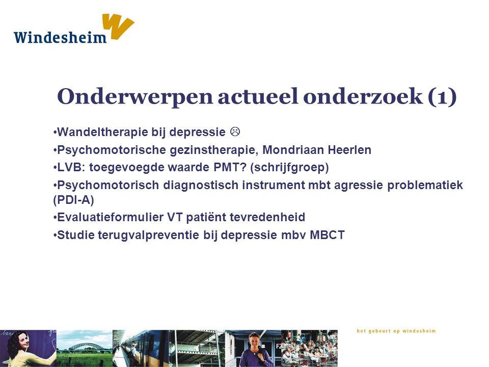 Onderwerpen actueel onderzoek (1) Wandeltherapie bij depressie  Psychomotorische gezinstherapie, Mondriaan Heerlen LVB: toegevoegde waarde PMT? (schr