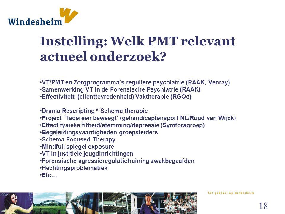 Instelling: Welk PMT relevant actueel onderzoek? VT/PMT en Zorgprogramma's reguliere psychiatrie (RAAK, Venray) Samenwerking VT in de Forensische Psyc