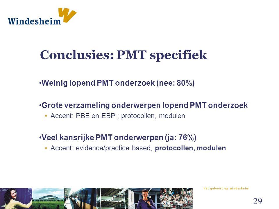 Conclusies: PMT specifiek Weinig lopend PMT onderzoek (nee: 80%) Grote verzameling onderwerpen lopend PMT onderzoek Accent: PBE en EBP ; protocollen,