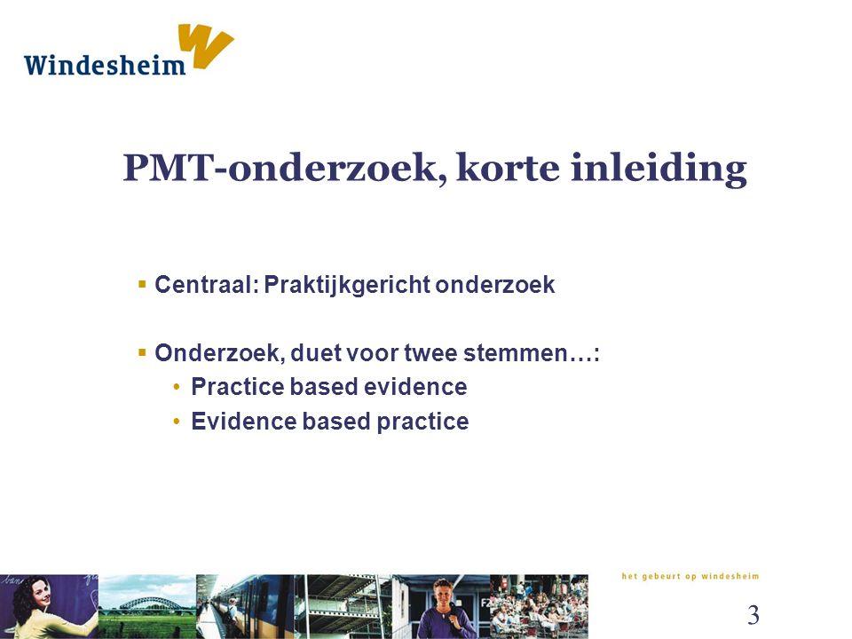 PMT-onderzoek, korte inleiding  Centraal: Praktijkgericht onderzoek  Onderzoek, duet voor twee stemmen…: Practice based evidence Evidence based prac
