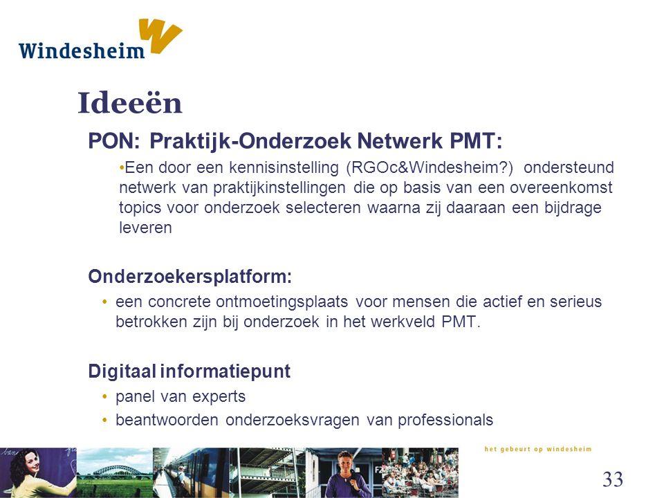 Ideeën PON: Praktijk-Onderzoek Netwerk PMT: Een door een kennisinstelling (RGOc&Windesheim?) ondersteund netwerk van praktijkinstellingen die op basis
