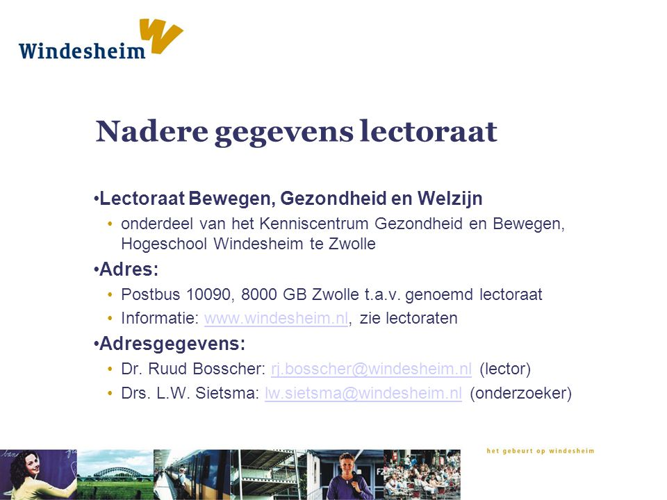 Nadere gegevens lectoraat Lectoraat Bewegen, Gezondheid en Welzijn onderdeel van het Kenniscentrum Gezondheid en Bewegen, Hogeschool Windesheim te Zwo