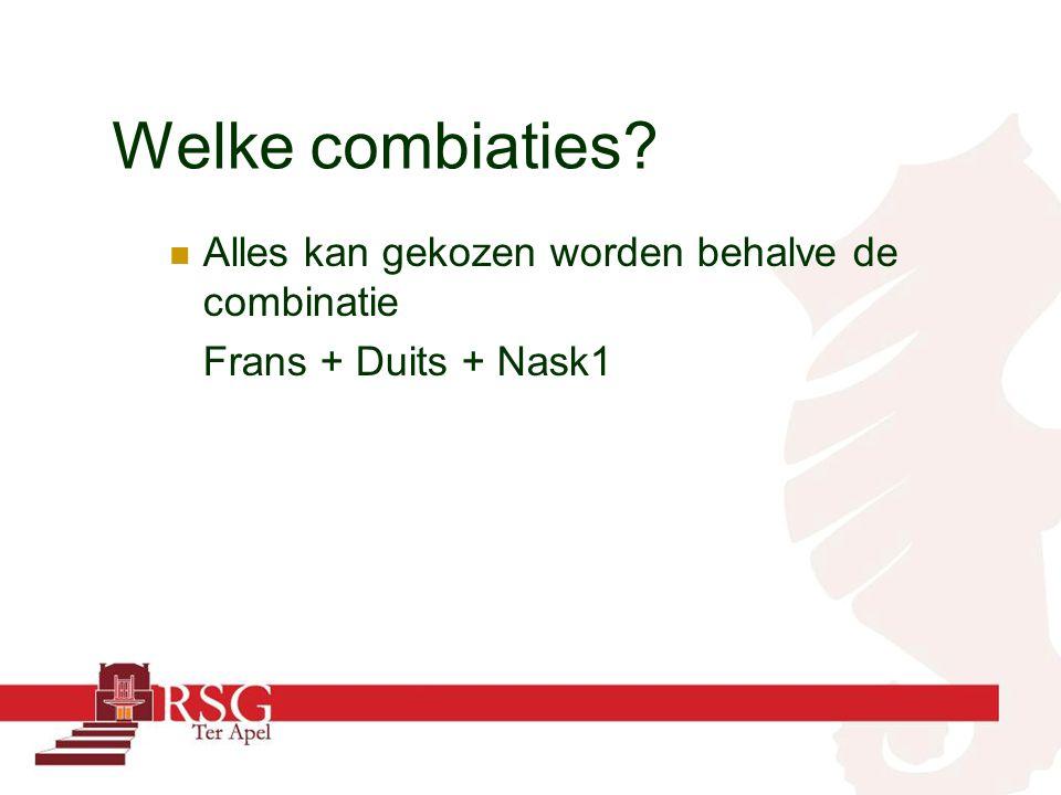 Welke combiaties? Alles kan gekozen worden behalve de combinatie Frans + Duits + Nask1