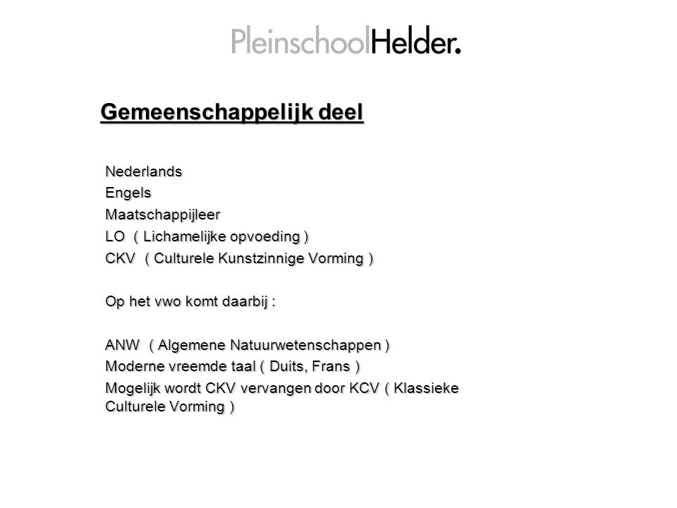 Gemeenschappelijk deel NederlandsEngelsMaatschappijleer LO ( Lichamelijke opvoeding ) CKV ( Culturele Kunstzinnige Vorming ) Op het vwo komt daarbij :
