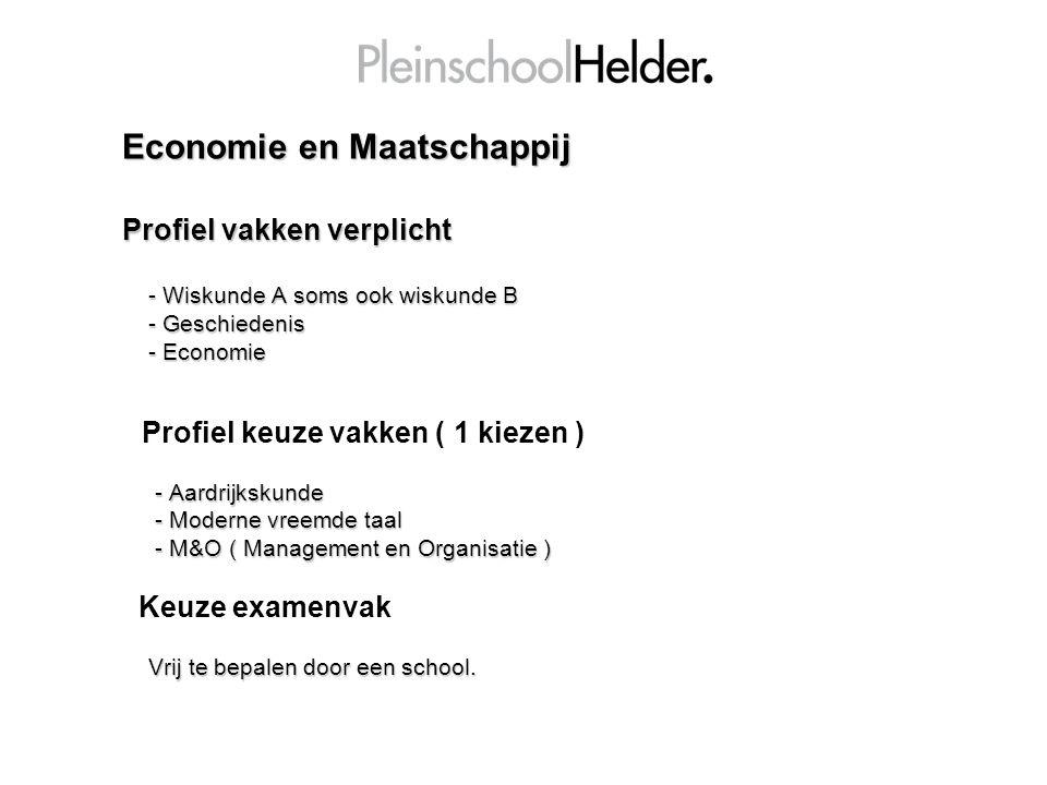 Economie en Maatschappij Profiel vakken verplicht - Wiskunde A soms ook wiskunde B - Wiskunde A soms ook wiskunde B - Geschiedenis - Geschiedenis - Ec