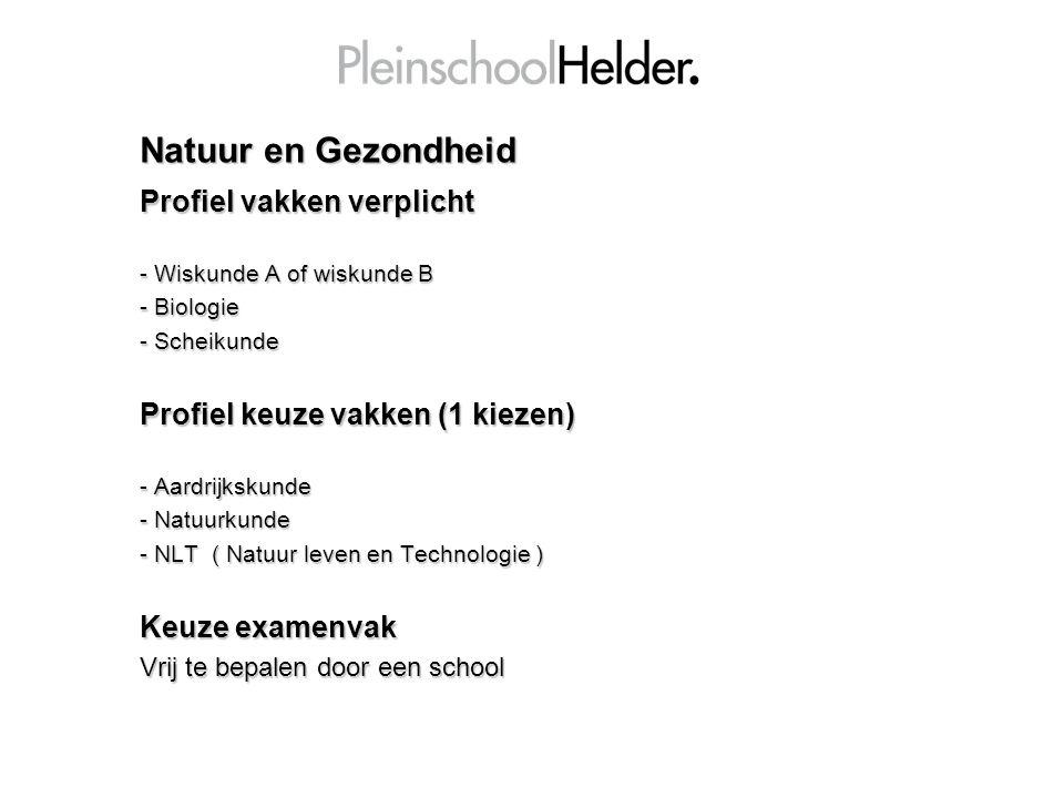 Natuur en Gezondheid Profiel vakken verplicht - Wiskunde A of wiskunde B - Biologie - Scheikunde Profiel keuze vakken (1 kiezen) - Aardrijkskunde - Natuurkunde - NLT ( Natuur leven en Technologie ) Keuze examenvak Vrij te bepalen door een school