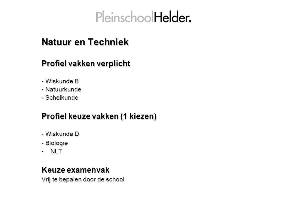 Natuur en Techniek Profiel vakken verplicht - Wiskunde B - Natuurkunde - Scheikunde Profiel keuze vakken (1 kiezen) - Wiskunde D - Biologie -NLT Keuze
