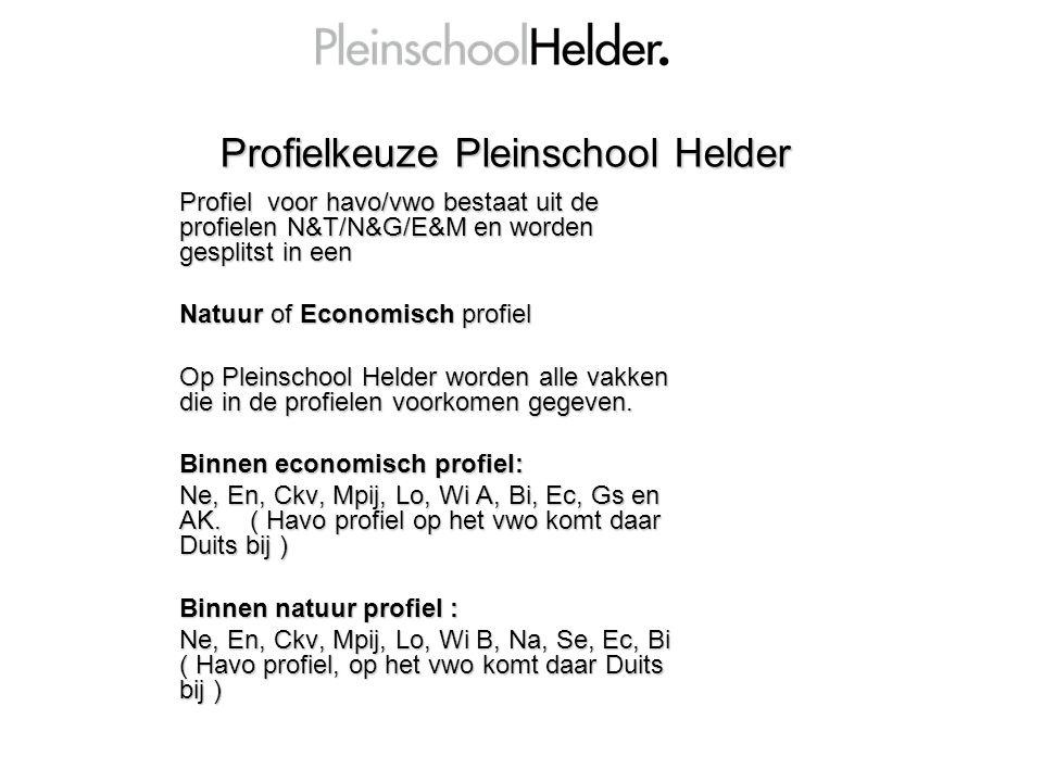 Profielkeuze Pleinschool Helder Profiel voor havo/vwo bestaat uit de profielen N&T/N&G/E&M en worden gesplitst in een Natuur of Economisch profiel Op Pleinschool Helder worden alle vakken die in de profielen voorkomen gegeven.