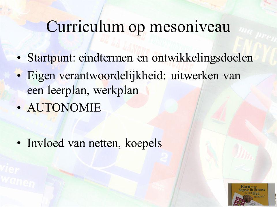 Curriculum op mesoniveau Startpunt: eindtermen en ontwikkelingsdoelen Eigen verantwoordelijkheid: uitwerken van een leerplan, werkplan AUTONOMIE Invloed van netten, koepels