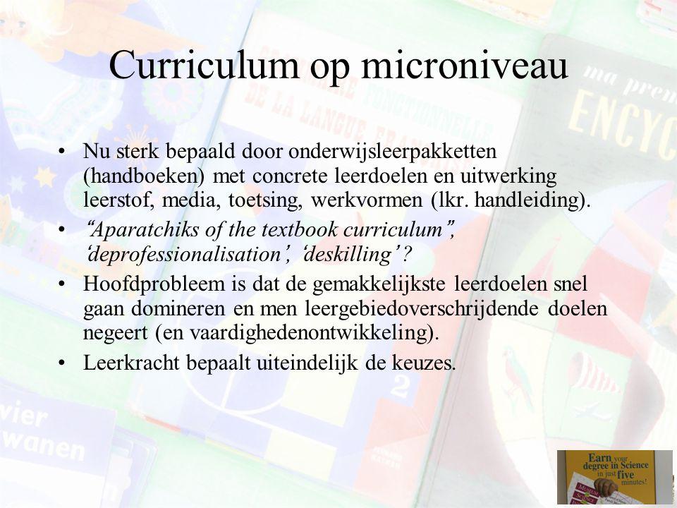 Curriculum op microniveau Nu sterk bepaald door onderwijsleerpakketten (handboeken) met concrete leerdoelen en uitwerking leerstof, media, toetsing, werkvormen (lkr.