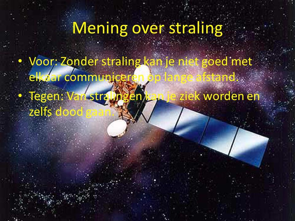 Mening over straling Voor: Zonder straling kan je niet goed met elkaar communiceren op lange afstand. Tegen: Van stralingen kan je ziek worden en zelf