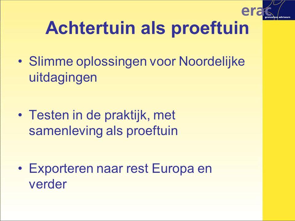 Achtertuin als proeftuin Slimme oplossingen voor Noordelijke uitdagingen Testen in de praktijk, met samenleving als proeftuin Exporteren naar rest Europa en verder