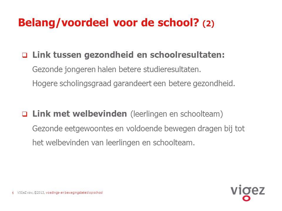 VIGeZ vzw, ©2013, voedings- en bewegingsbeleid op school6 Belang/voordeel voor de school? (2)  Link tussen gezondheid en schoolresultaten: Gezonde jo