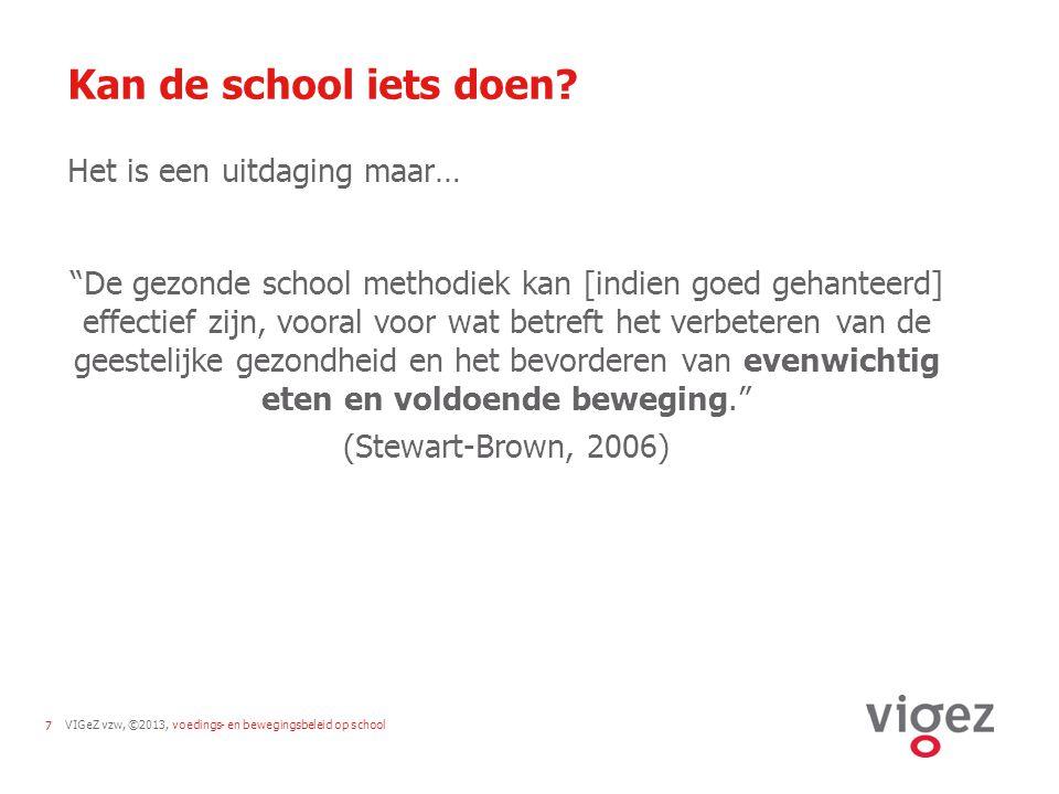 """VIGeZ vzw, ©2013, voedings- en bewegingsbeleid op school7 Kan de school iets doen? Het is een uitdaging maar… """"De gezonde school methodiek kan [indien"""