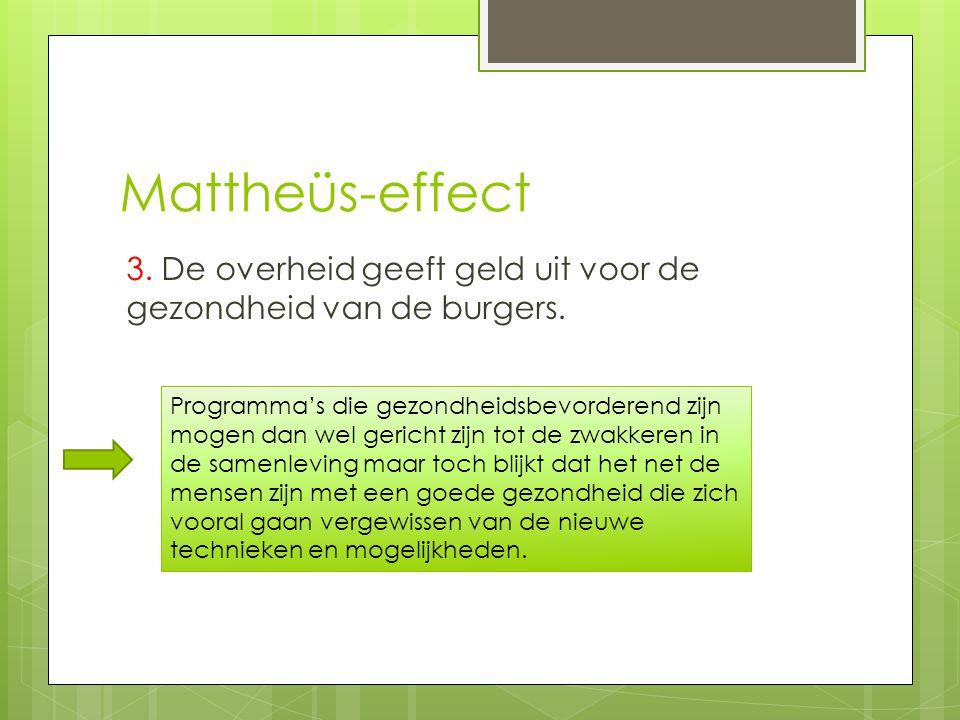 Mattheüs-effect 3. De overheid geeft geld uit voor de gezondheid van de burgers. Programma's die gezondheidsbevorderend zijn mogen dan wel gericht zij