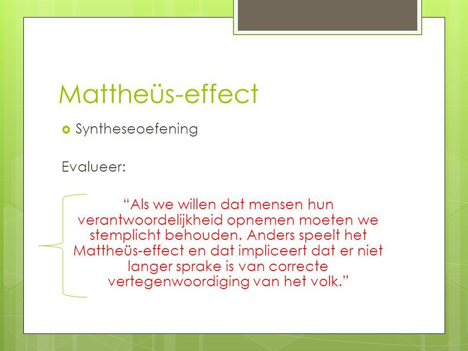 """Mattheüs-effect  Syntheseoefening Evalueer: """"Als we willen dat mensen hun verantwoordelijkheid opnemen moeten we stemplicht behouden. Anders speelt h"""