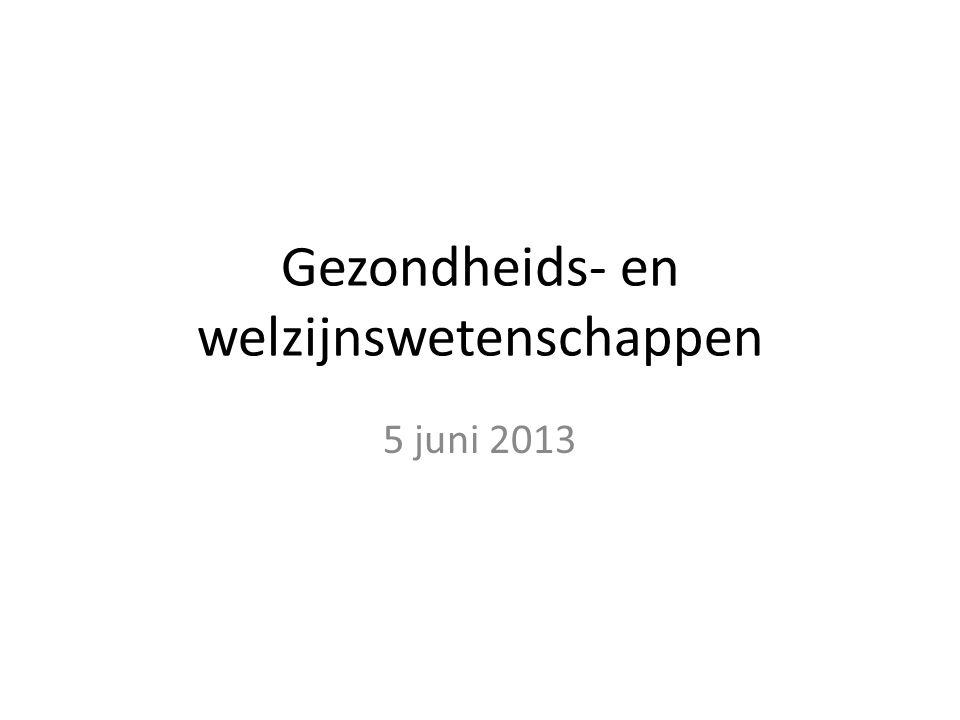 Gezondheids- en welzijnswetenschappen 5 juni 2013
