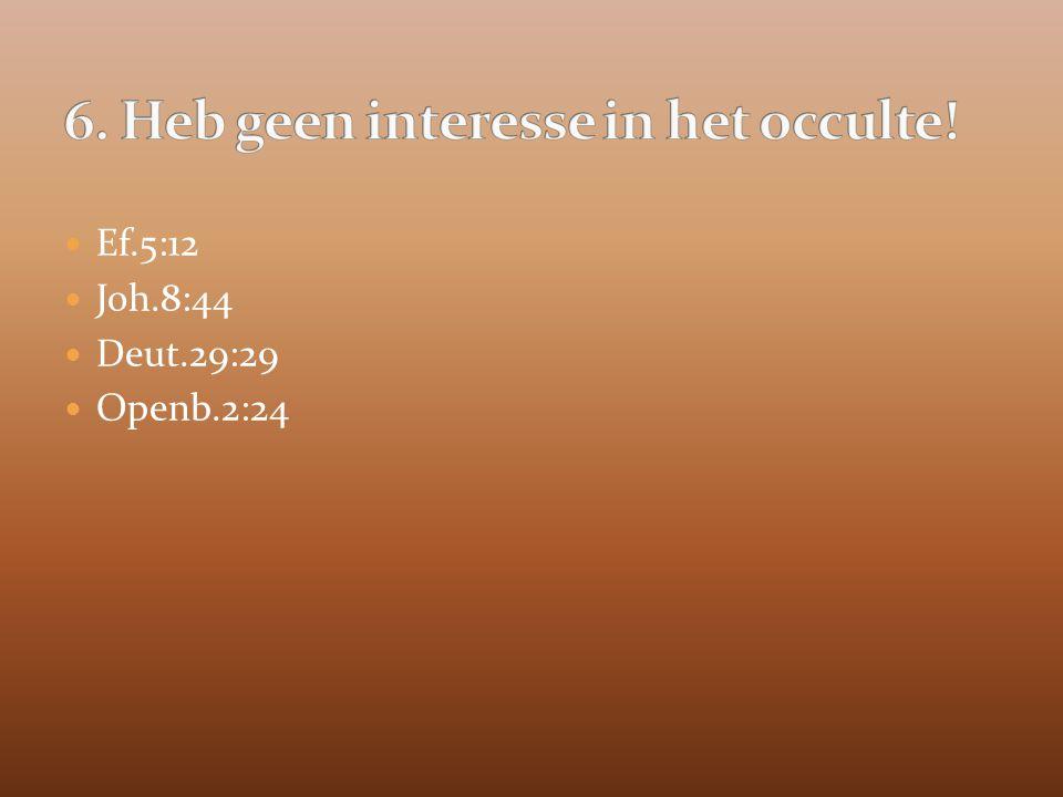 Ef.5:12 Joh.8:44 Deut.29:29 Openb.2:24