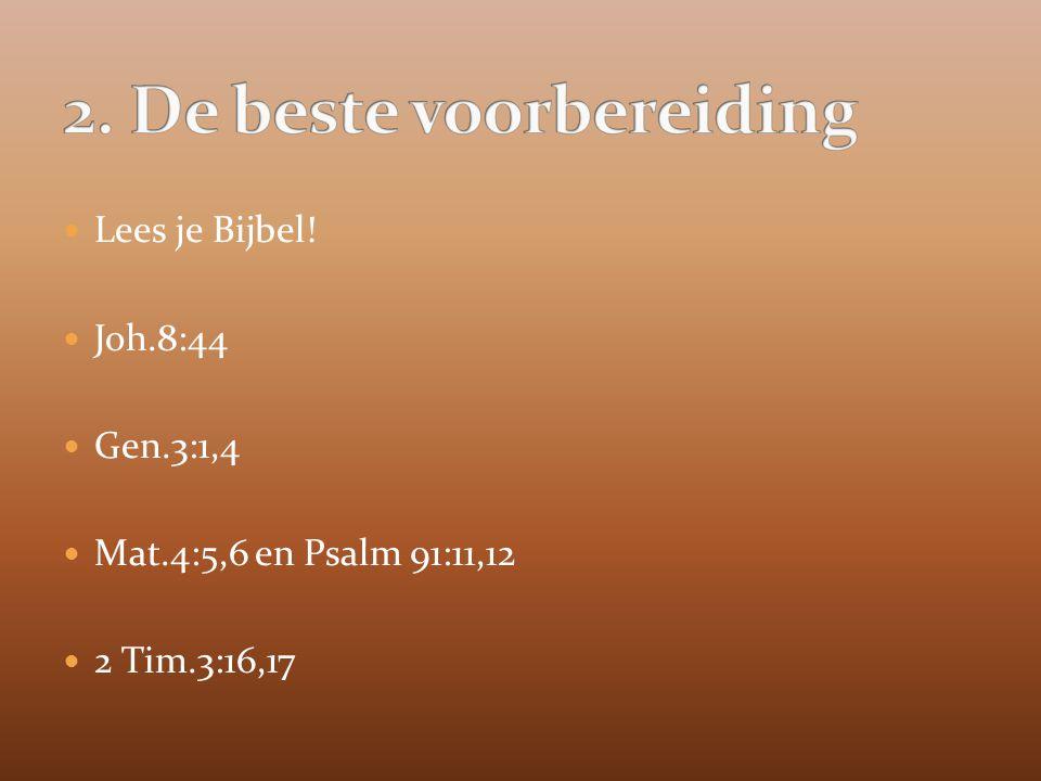 Lees je Bijbel! Joh.8:44 Gen.3:1,4 Mat.4:5,6 en Psalm 91:11,12 2 Tim.3:16,17