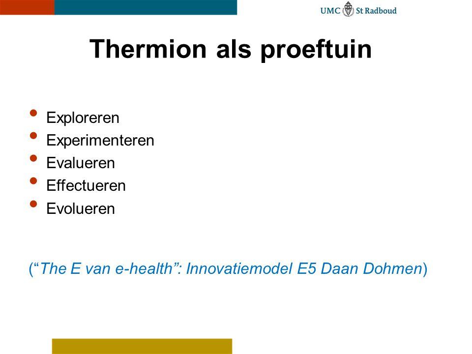 """Thermion als proeftuin Exploreren Experimenteren Evalueren Effectueren Evolueren (""""The E van e-health"""": Innovatiemodel E5 Daan Dohmen)"""