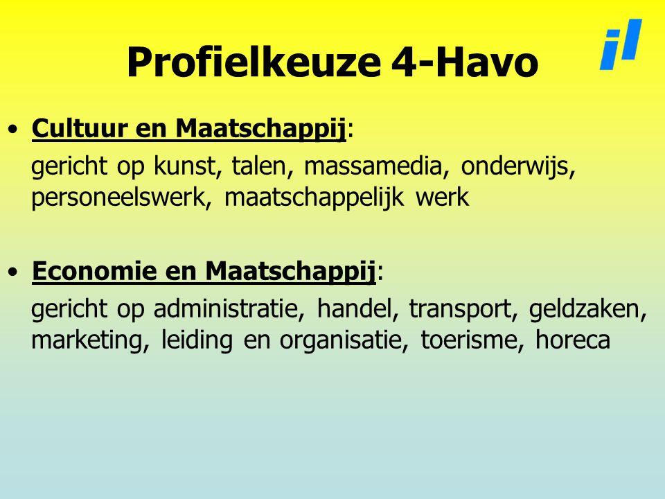Profielkeuze 4-Havo Cultuur en Maatschappij: gericht op kunst, talen, massamedia, onderwijs, personeelswerk, maatschappelijk werk Economie en Maatschappij: gericht op administratie, handel, transport, geldzaken, marketing, leiding en organisatie, toerisme, horeca