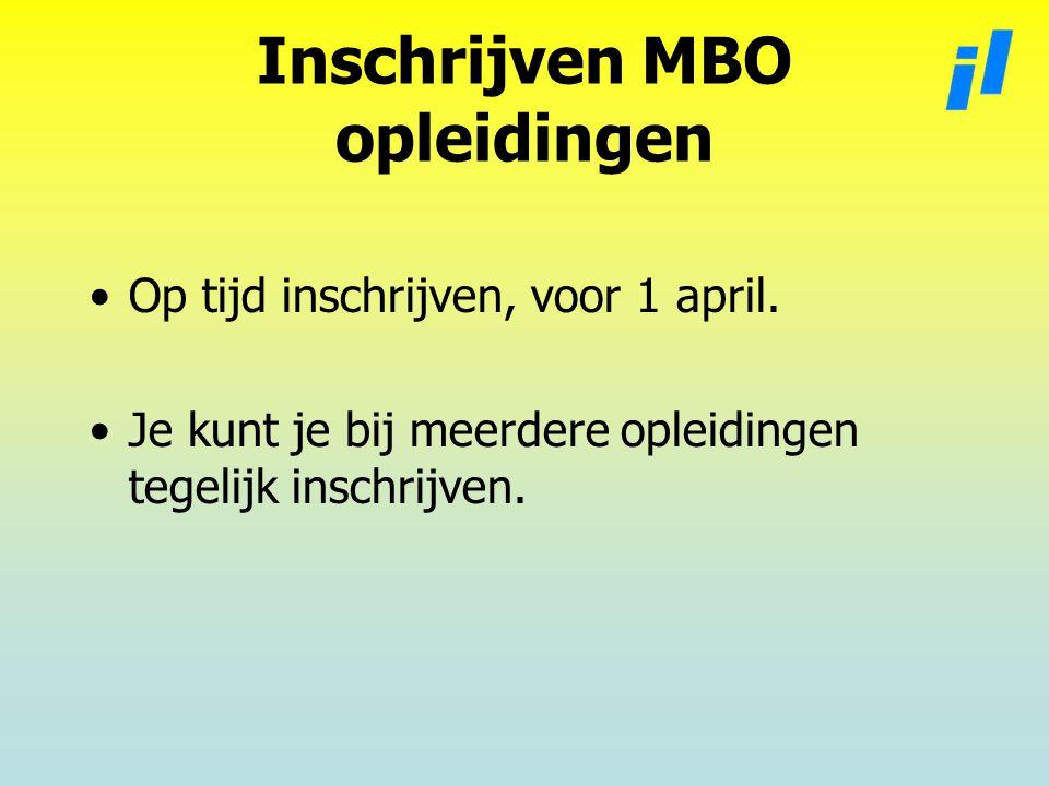Inschrijven MBO opleidingen Op tijd inschrijven, voor 1 april.
