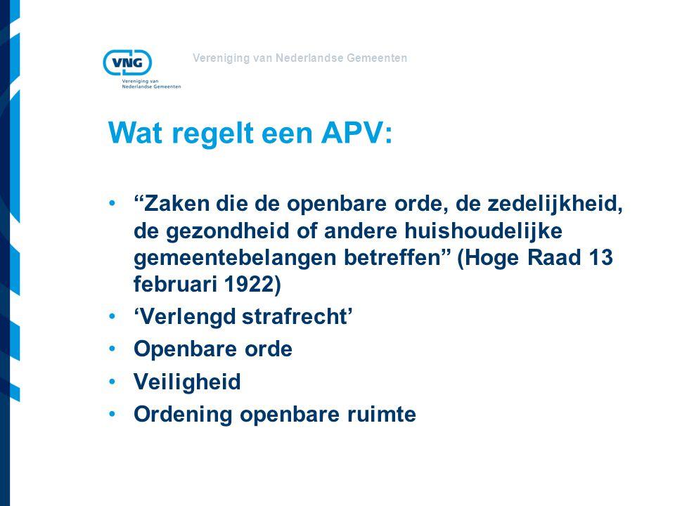 """Vereniging van Nederlandse Gemeenten Wat regelt een APV: """"Zaken die de openbare orde, de zedelijkheid, de gezondheid of andere huishoudelijke gemeente"""