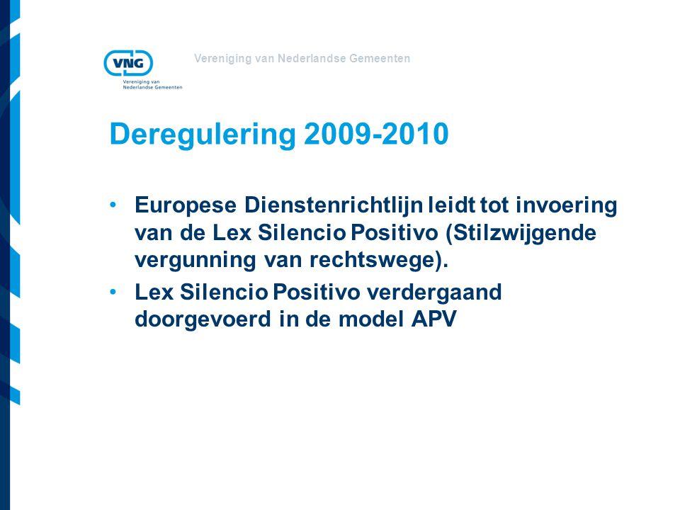 Vereniging van Nederlandse Gemeenten Deregulering 2009-2010 Europese Dienstenrichtlijn leidt tot invoering van de Lex Silencio Positivo (Stilzwijgende vergunning van rechtswege).