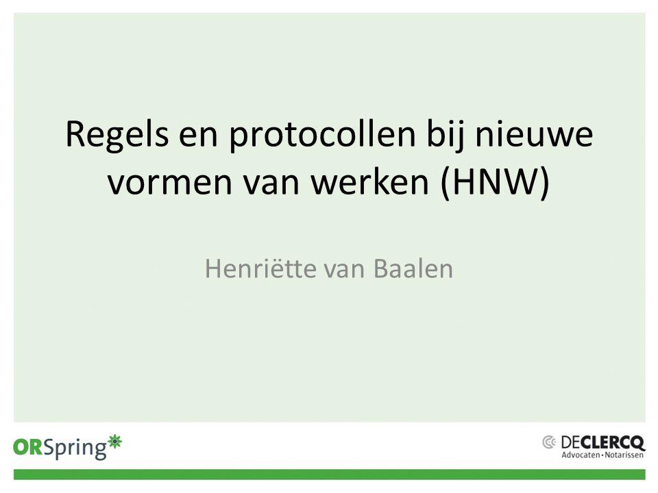 Regels en protocollen bij nieuwe vormen van werken (HNW) Henriëtte van Baalen