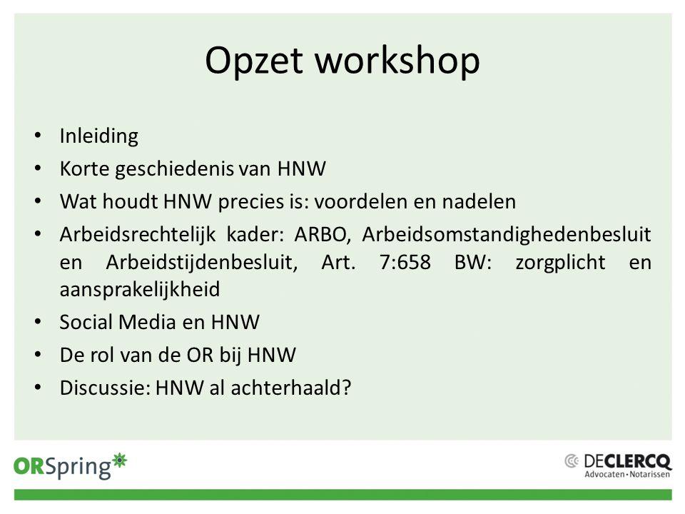 Opzet workshop Inleiding Korte geschiedenis van HNW Wat houdt HNW precies is: voordelen en nadelen Arbeidsrechtelijk kader: ARBO, Arbeidsomstandighede