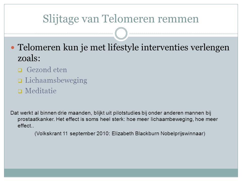 Slijtage van Telomeren remmen Telomeren kun je met lifestyle interventies verlengen zoals:  Gezond eten  Lichaamsbeweging  Meditatie Dat werkt al b
