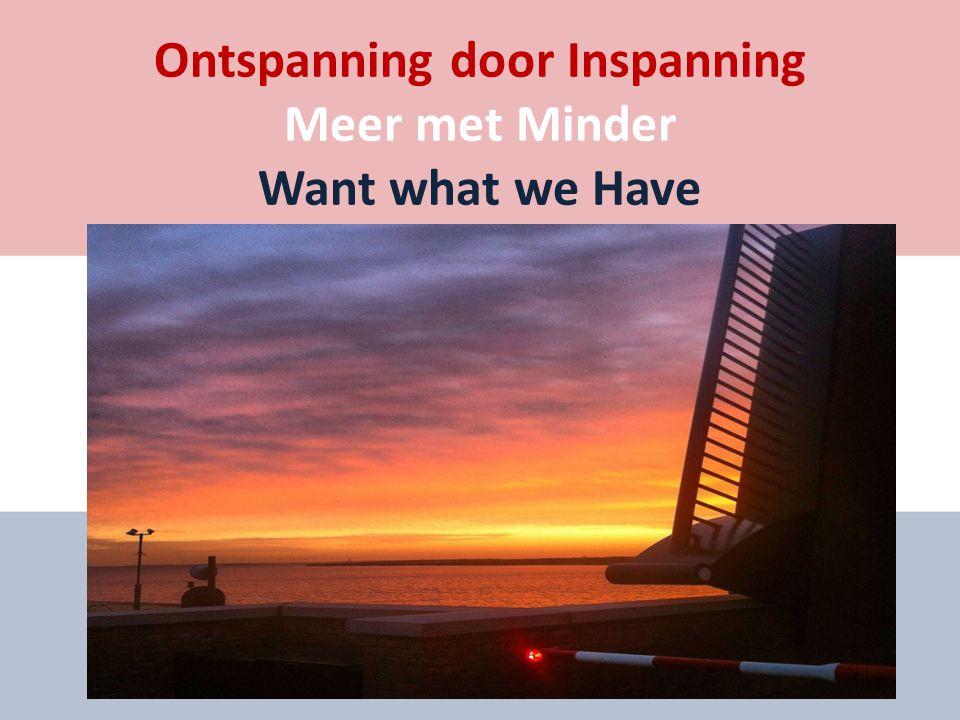 Ontspanning door Inspanning Meer met Minder Want what we Have